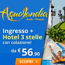 Aqualandia Ingresso + Hotel 3 stelle